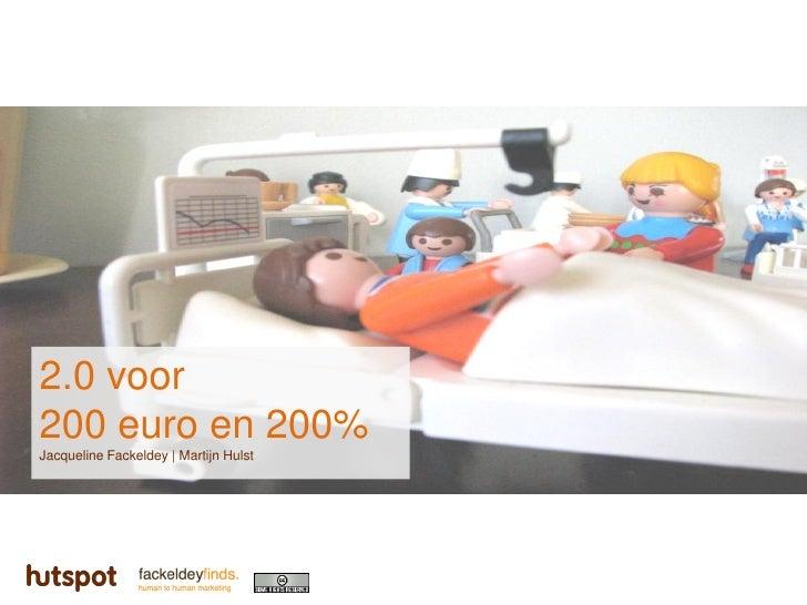 2.0 voor 200 euro en 200% Jacqueline Fackeldey | Martijn Hulst