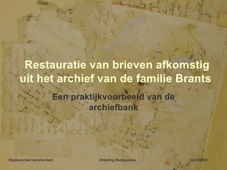 Restauratie van brieven afkomstig uit het archief van de familie Brants  Een praktijkvoorbeeld van de archiefbank Stadsarc...