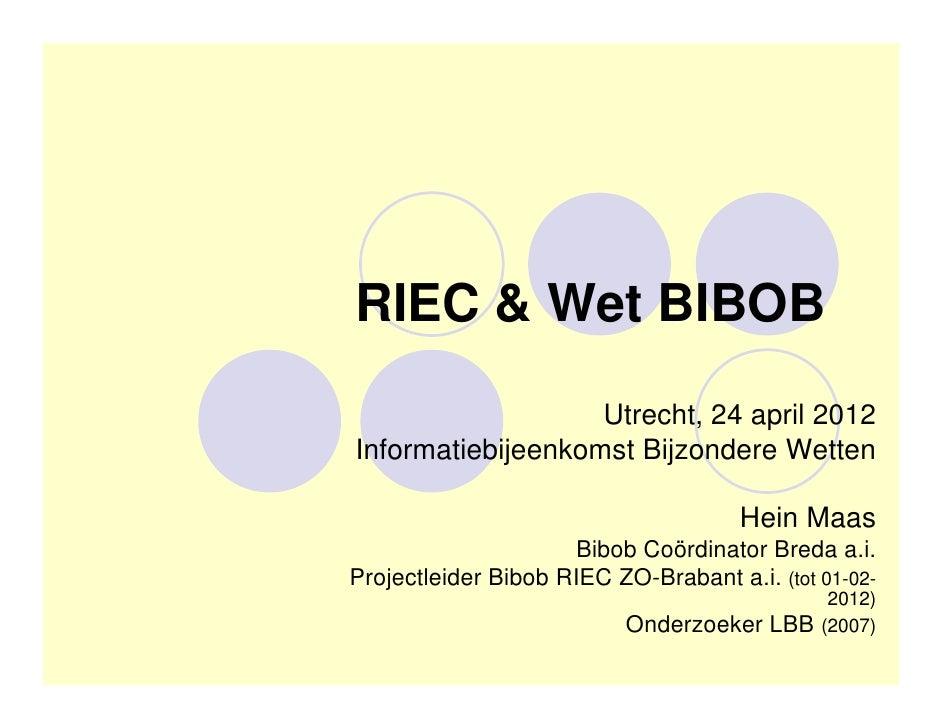 RIEC & Wet BIBOB                   Utrecht, 24 april 2012Informatiebijeenkomst Bijzondere Wetten                          ...