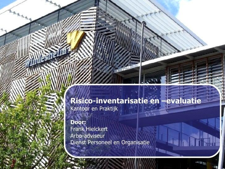 Risico-inventarisatie en –evaluatie Kantoor en Praktijk Door:   Frank Hielckert Arbo-adviseur Dienst Personeel en Organisa...