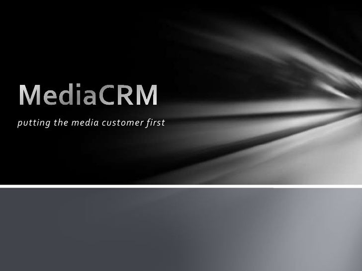 putting the media customer first<br />MediaCRM<br />