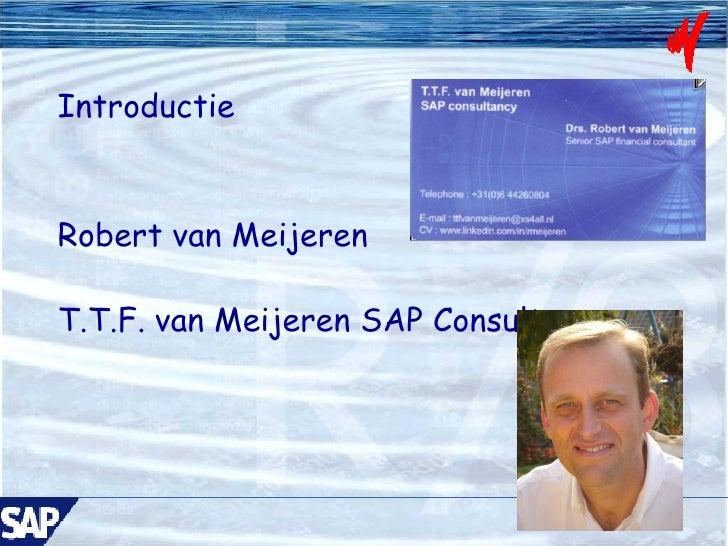 Introductie Robert van Meijeren T.T.F. van Meijeren SAP Consultancy