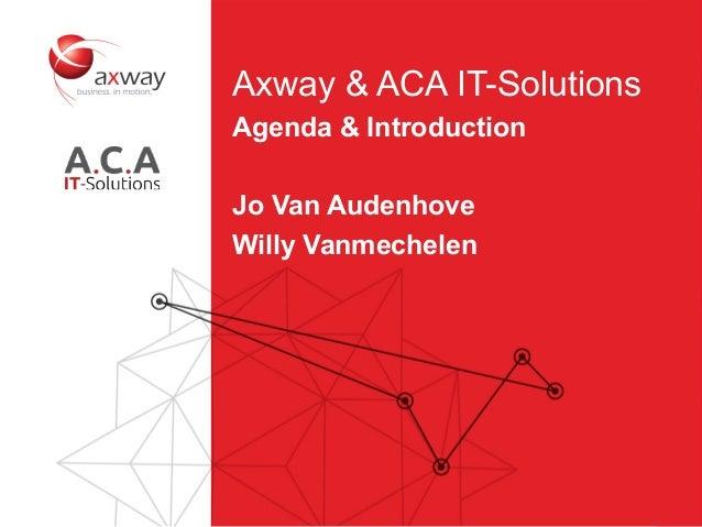 2 Axway & ACA IT-Solutions Agenda & Introduction Jo Van Audenhove Willy Vanmechelen