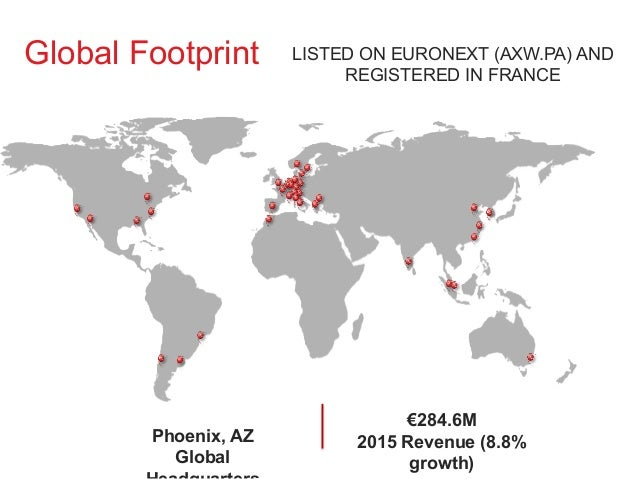 5 Global Footprint Phoenix, AZ Global €284.6M 2015 Revenue (8.8% growth) LISTED ON EURONEXT (AXW.PA) AND REGISTERED IN FRA...