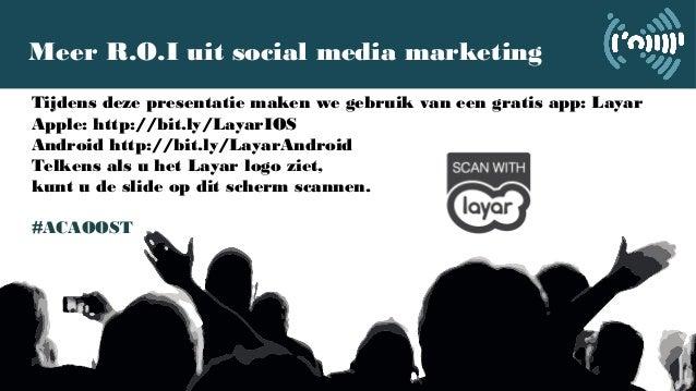 Meer R.O.I uit social media marketing Tijdens deze presentatie maken we gebruik van een gratis app: Layar Apple: http://b...
