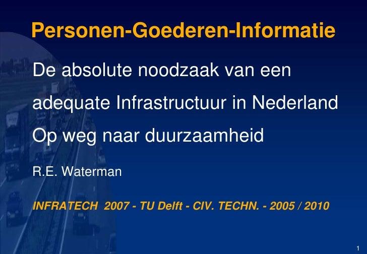 Personen-Goederen-Informatie<br />De absolute noodzaak van een <br />adequate Infrastructuur in Nederland<br />Op weg naar...