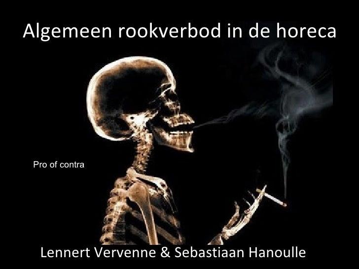 Algemeen rookverbod in de horeca Lennert Vervenne & Sebastiaan Hanoulle Pro of contra