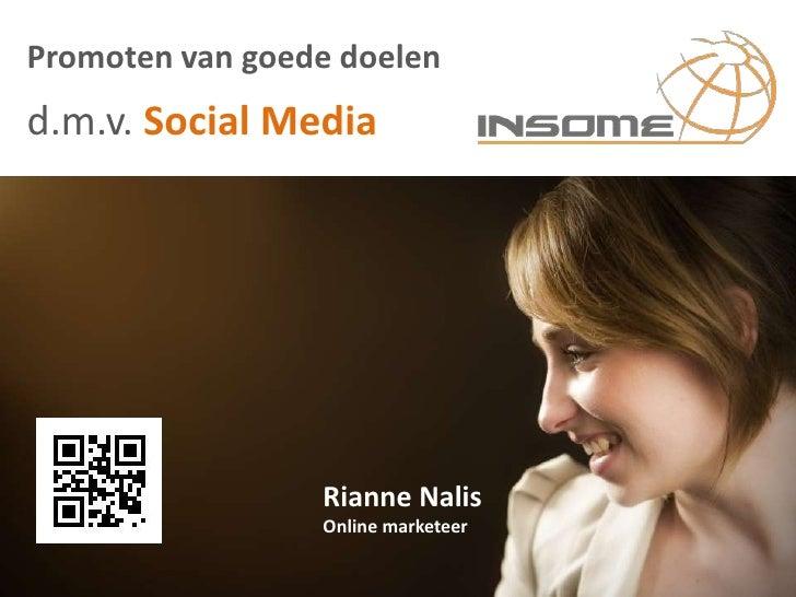 Promoten van goede doelend.m.v. Social Media                 Rianne Nalis                 Online marketeer