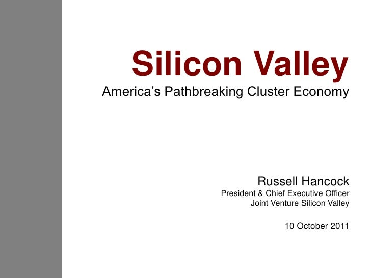 Silicon ValleyAmerica's Pathbreaking Cluster Economy                           Russell Hancock                  President ...
