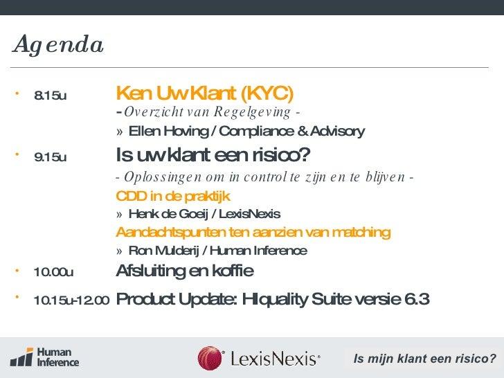 Agenda <ul><li>8.15u Ken Uw Klant (KYC) -  Overzicht van Regelgeving - </li></ul><ul><ul><ul><ul><ul><li>Ellen Hoving / Co...