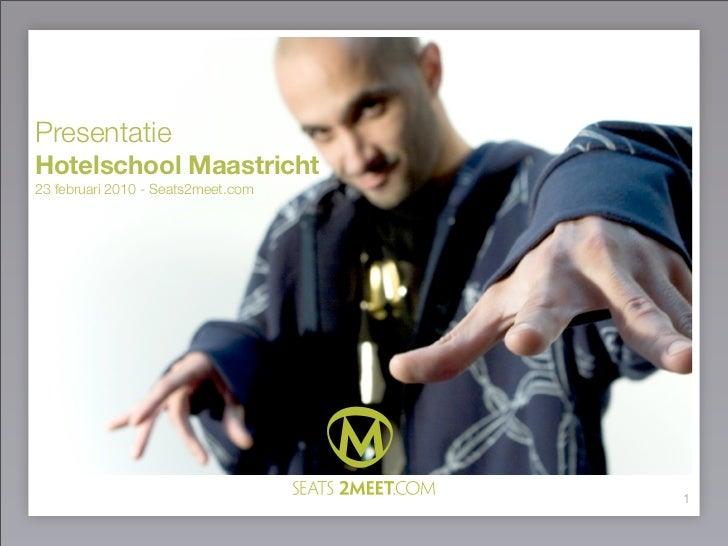 Presentatie Hotelschool Maastricht 23 februari 2010 - Seats2meet.com                                         1