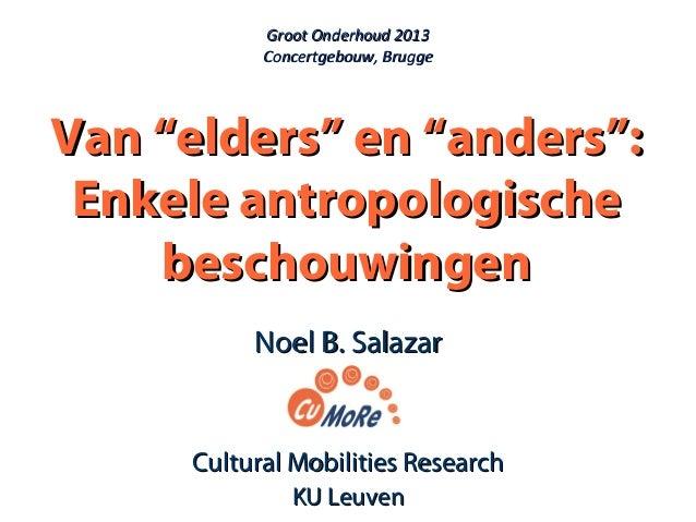 """Groot Onderhoud 2013 Concertgebouw, Brugge  Van """"elders"""" en """"anders"""": Enkele antropologische beschouwingen Noel B. Salazar..."""