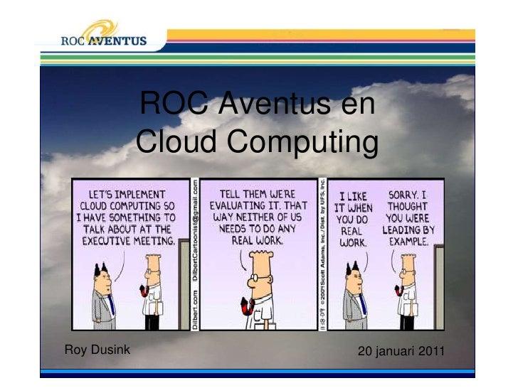 ROC Aventus en Cloud Computing<br />Roy Dusink<br />20 januari 2011<br />