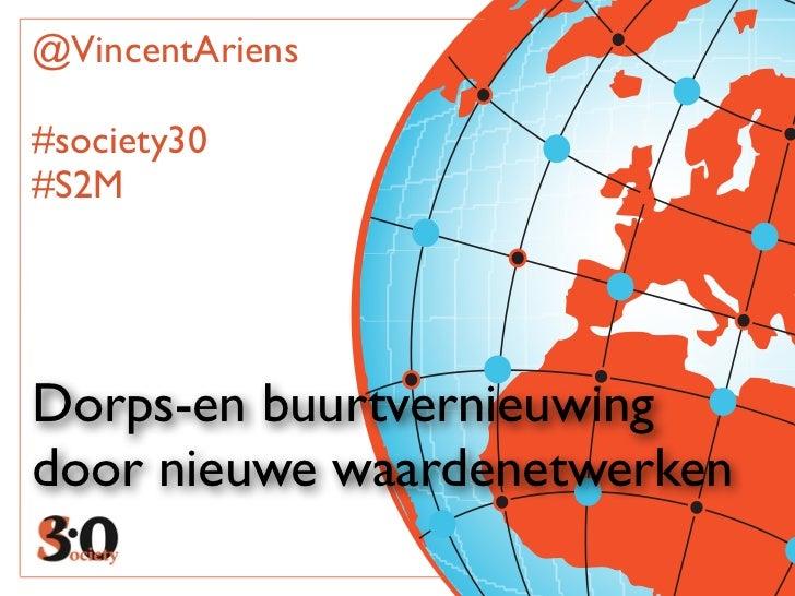 @VincentAriens#society30#S2MDorps-en buurtvernieuwingdoor nieuwe waardenetwerken