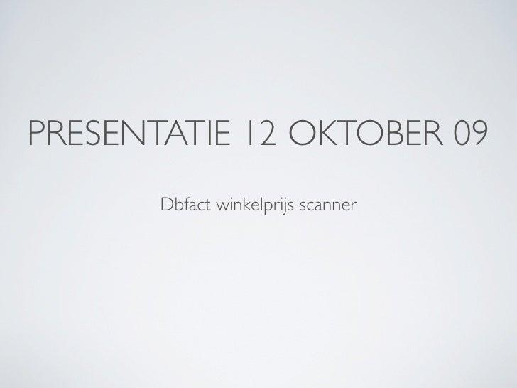 PRESENTATIE 12 OKTOBER 09        Dbfact winkelprijs scanner