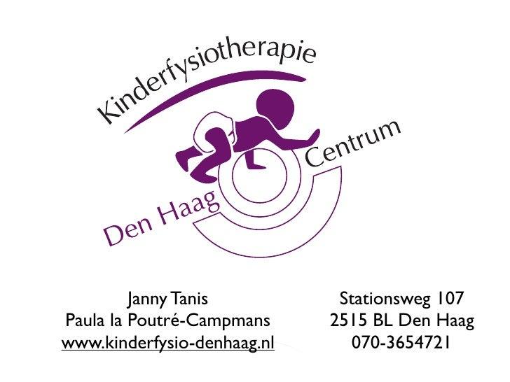 Janny Tanis          Stationsweg 107 Paula la Poutré-Campmans     2515 BL Den Haag www.kinderfysio-denhaag.nl      070-365...