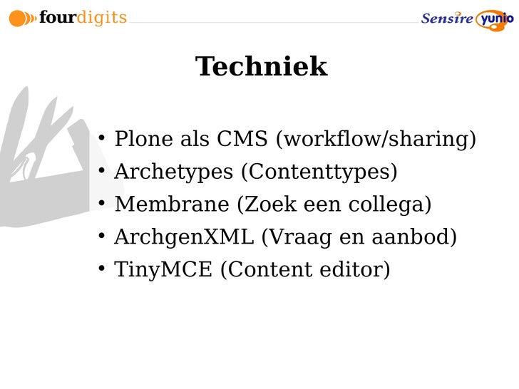 Techniek       Plone als CMS (workflow/sharing)      Archetypes (Contenttypes)      Membrane (Zoek een collega)      A...