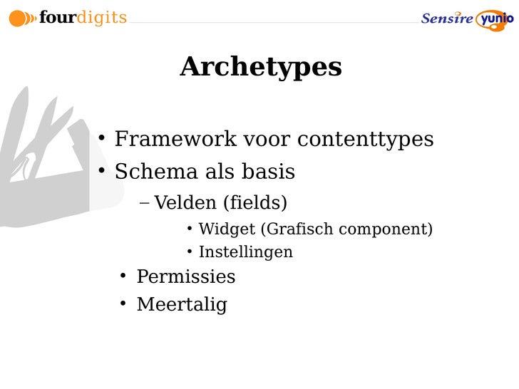 Archetypes       Framework voor contenttypes      Schema als basis         – Velden (fields)              • Widget (Graf...
