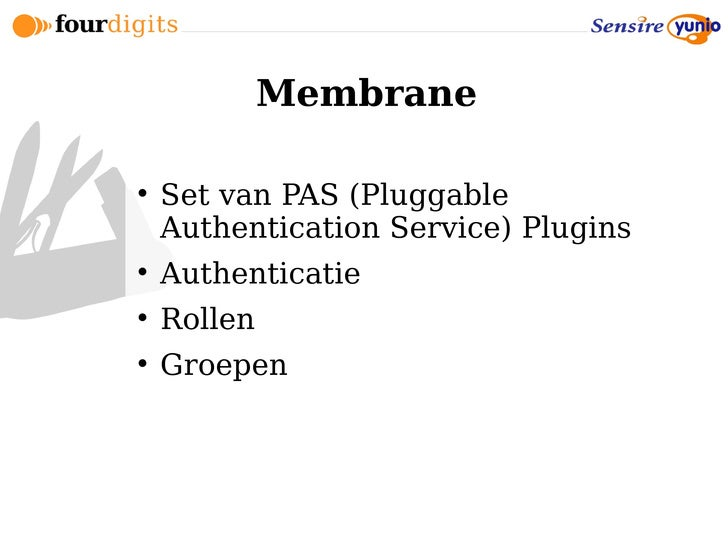 Membrane       Set van PAS (Pluggable     Authentication Service) Plugins      Authenticatie      Rollen      Groepen