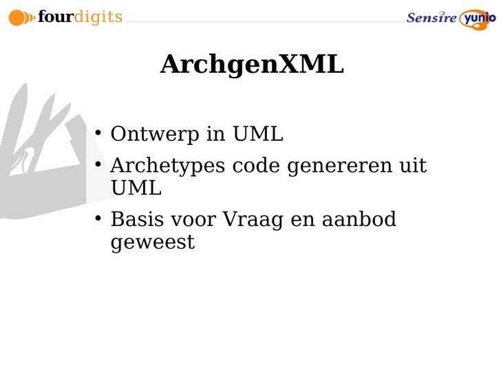 ArchgenXML       Ontwerp in UML      Archetypes code genereren uit     UML      Basis voor Vraag en aanbod     geweest