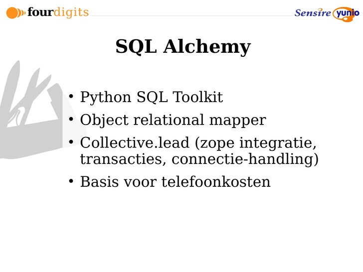 SQL Alchemy       Python SQL Toolkit      Object relational mapper      Collective.lead (zope integratie,     transacti...