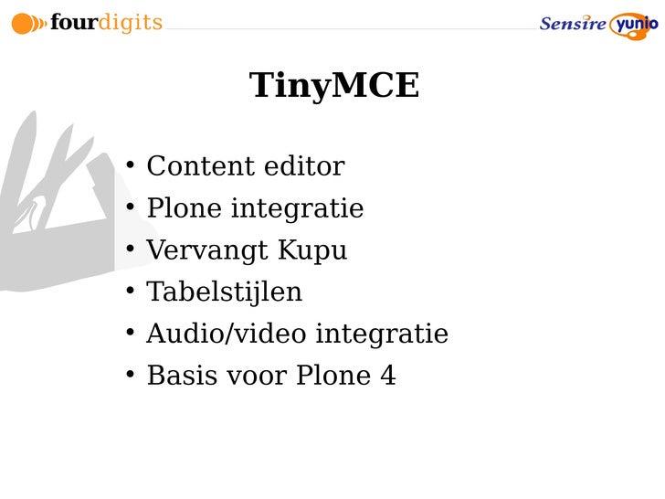 TinyMCE       Content editor      Plone integratie      Vervangt Kupu      Tabelstijlen      Audio/video integratie ...