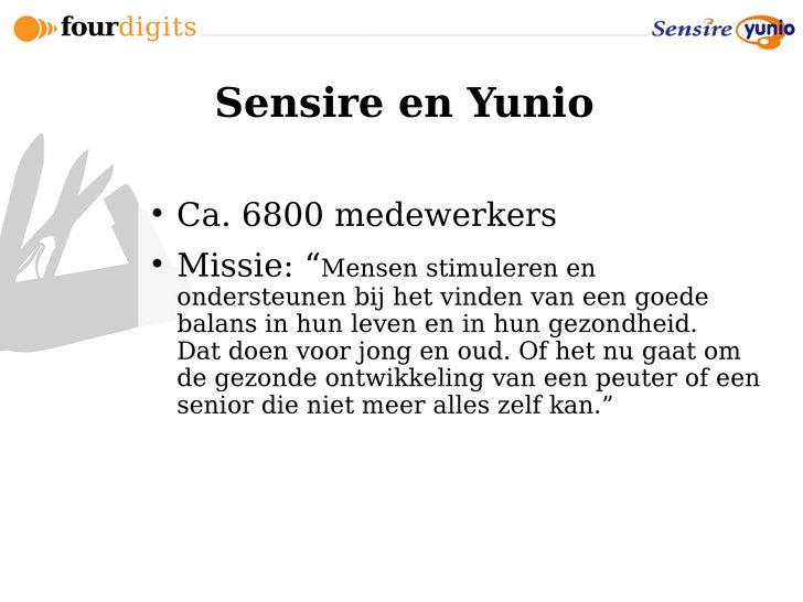 """Sensire en Yunio       Ca. 6800 medewerkers      Missie: """"Mensen stimuleren en     ondersteunen bij het vinden van een g..."""