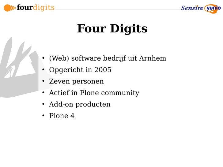 Four Digits       (Web) software bedrijf uit Arnhem      Opgericht in 2005      Zeven personen      Actief in Plone co...