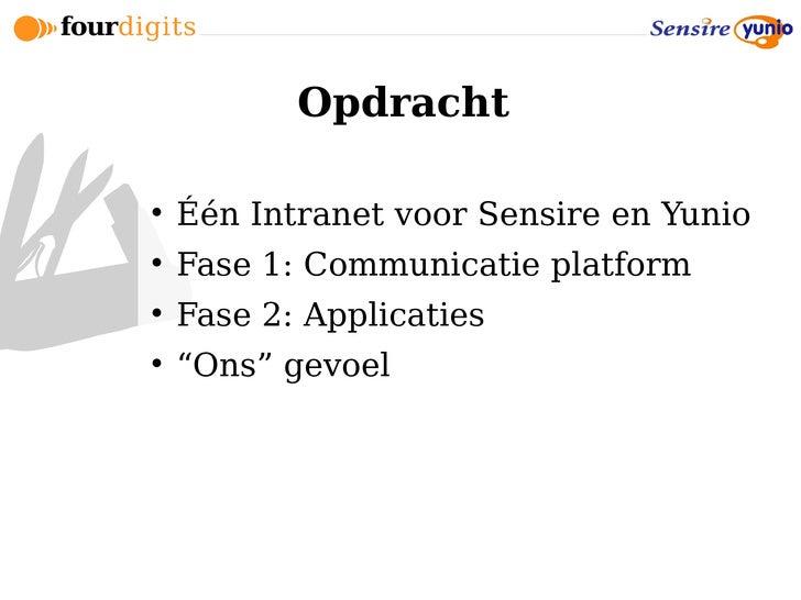 """Opdracht       Één Intranet voor Sensire en Yunio      Fase 1: Communicatie platform      Fase 2: Applicaties      """"On..."""