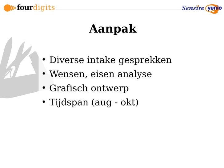Aanpak       Diverse intake gesprekken      Wensen, eisen analyse      Grafisch ontwerp      Tijdspan (aug - okt)
