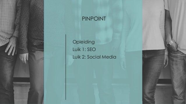 Pinpoint • PINPOINT Opleiding Luik 1: SEO Luik 2: Social Media