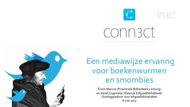 Een mediawijze ervaring voor boekenwurmen en smombies Erwin Marcisz (Provinciale Bibliotheek Limburg) en David Coppoolse (...