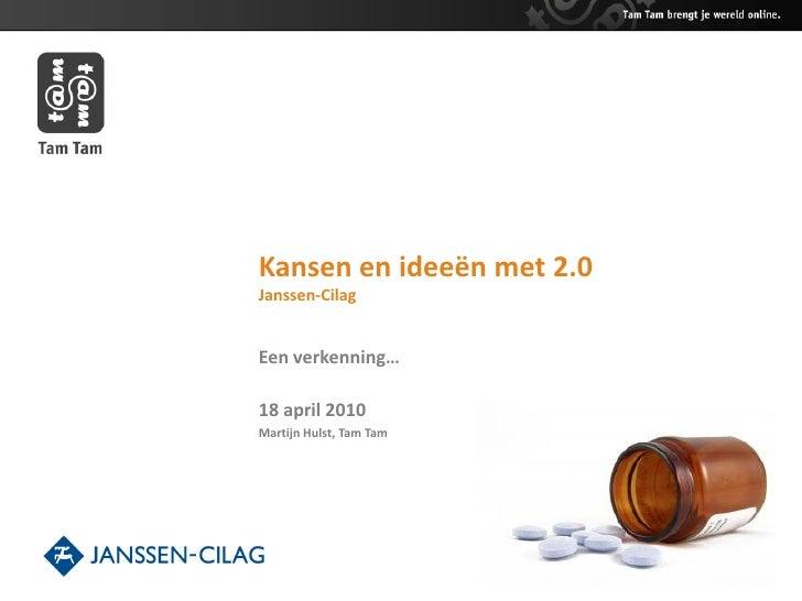 Kansen en ideeën met 2.0 Janssen-Cilag   Een verkenning…  18 april 2010 Martijn Hulst, Tam Tam