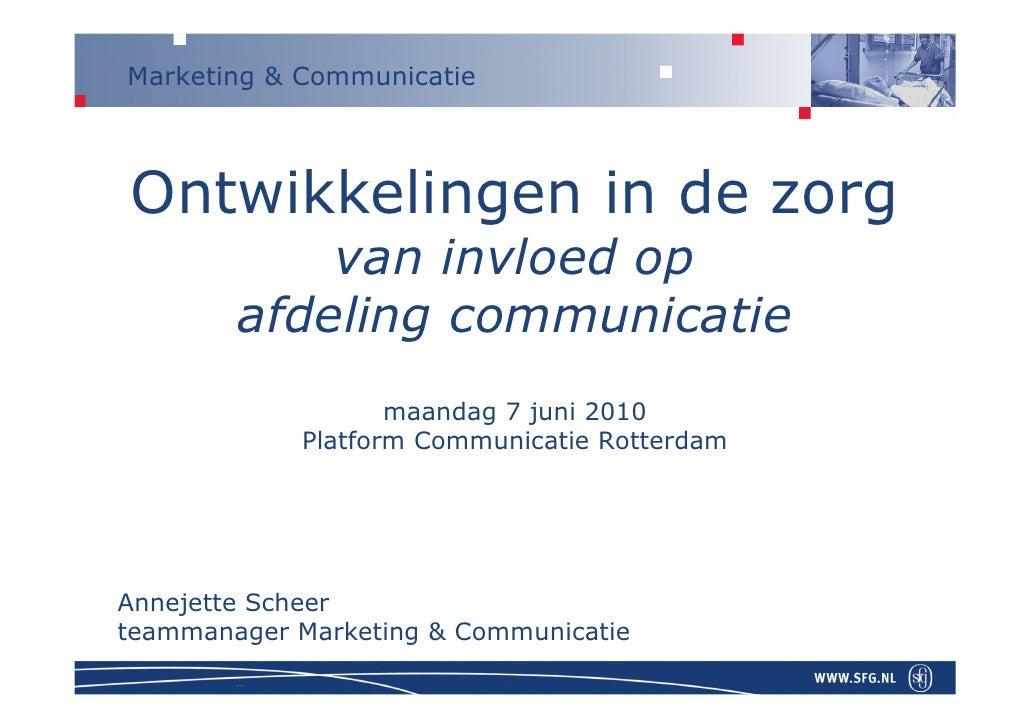 Marketing & Communicatie    Ontwikkelingen in de zorg             van invloed op         afdeling communicatie            ...