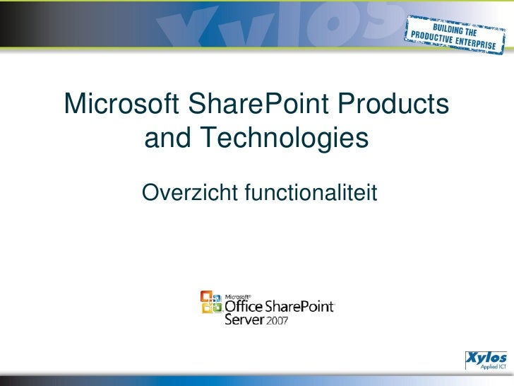 Microsoft SharePoint Products       and Technologies      Overzicht functionaliteit