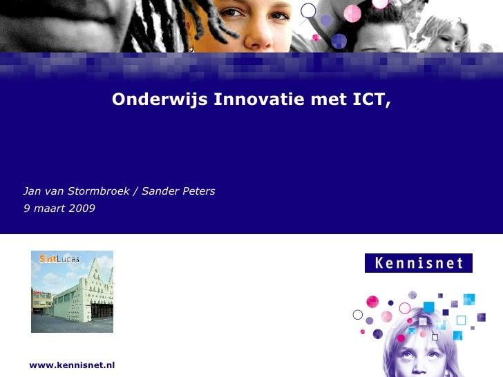 Onderwijs Innovatie met ICT, Jan van Stormbroek / Sander Peters 9 maart 2009