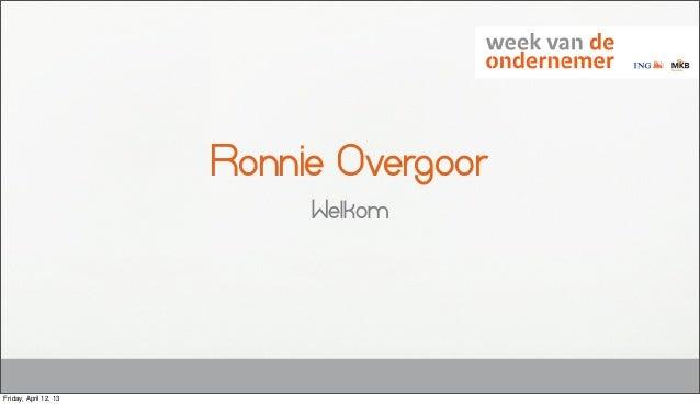 Ronnie Overgoor                            WelkomFriday, April 12, 13