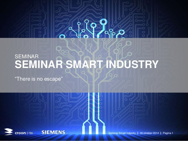 """SEMINAR SMART INDUSTRY """"There is no escape"""" SEMINAR Seminar Smart Industry 