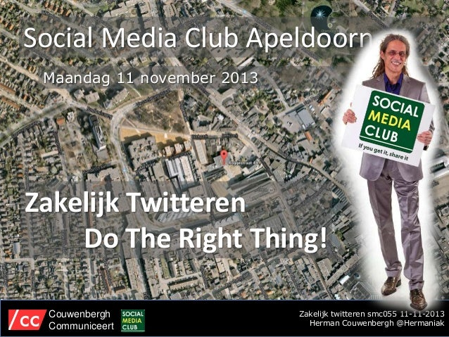 Social Media Club Apeldoorn Maandag 11 november 2013  Zakelijk Twitteren Do The Right Thing! Couwenbergh Communiceert  Zak...