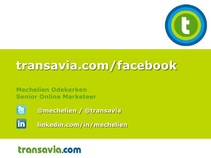 transavia.com/facebookMechelien OdekerkenSenior Online Marketeer@mechelien / @transavia linkedin.com/in/mechelien <br />