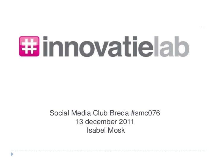 Social Media Club Breda #smc076        13 december 2011           Isabel Mosk