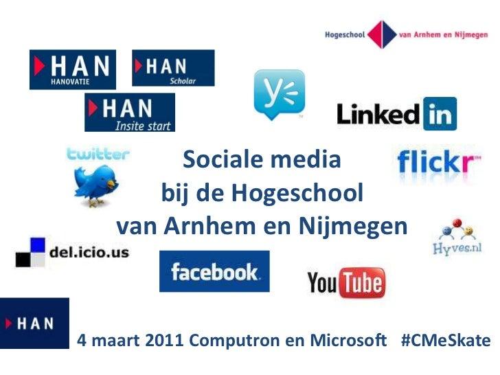 Sociale media bij de Hogeschool van Arnhem en Nijmegen<br />4 maart 2011 Computron en Microsoft   #CMeSkate<br />