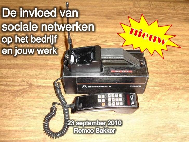 De invloed van <br />sociale netwerken <br />op het bedrijf<br />en jouw werk<br />23 september 2010<br />Remco Bakker<br ...
