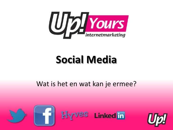 Social Media<br />Wat is het en wat kan je ermee?<br />