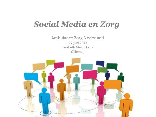 Social Media en Zorg Ambulance  Zorg  Nederland       27  juni  2013     Liesbeth  Meijnckens   @lie...