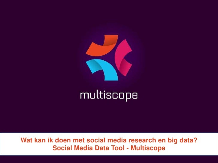 Wat kan ik doen met social media research en big data?          Social Media Data Tool - Multiscope