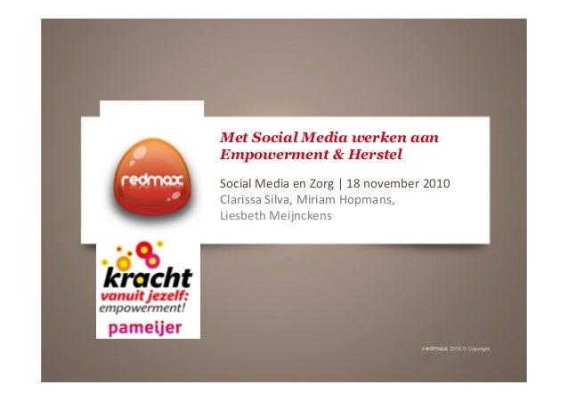 Met Social Media werken aan Empowerment & Herstel Social Media en Zorg | 18 november 2010 Clarissa Silva, Miriam Hopmans, ...