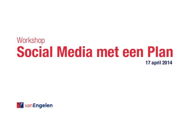 Workshop Social Media met een Plan				 																							 17 april 2014