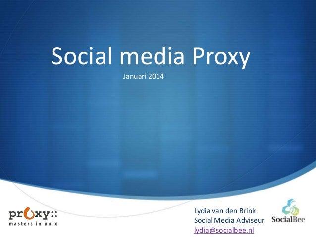 Social media Proxy Januari 2014  Lydia van den Brink Social Media Adviseur lydia@socialbee.nl  S