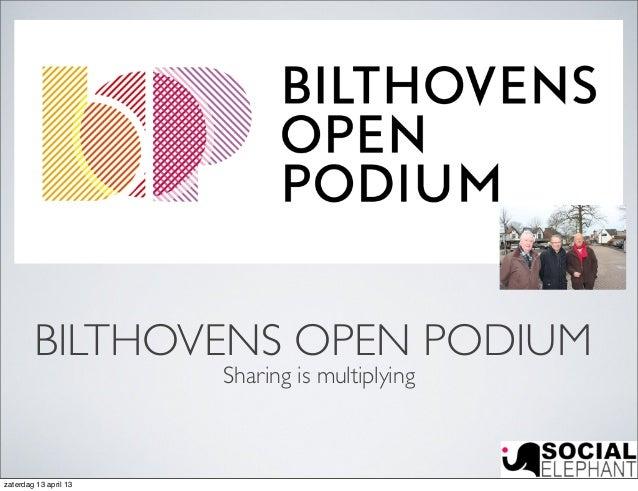 BILTHOVENS OPEN PODIUM                       Sharing is multiplyingzaterdag 13 april 13
